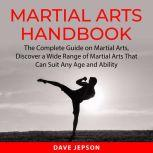 Martial Arts Handbook The Complete Guide on Martial Arts, Discover a Wide Range of Martial Arts That Can Suit Any Age and Ability, Dave Jepson