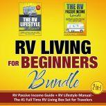 RV Living for Beginners Bundle (2-in-1): RV Passive Income Guide + RV Lifestyle Manual - The #1 Full-Time RV Living Box Set for Travelers, Jeremy Frost