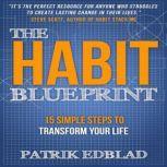The Habit Blueprint 15 Simple Steps to Transform Your Life, Patrik Edblad