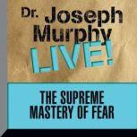 The Supreme Mastery of Fear Dr. Joseph Murphy LIVE!, Joseph Murphy