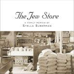 The Jew Store A Family Memoir, Stella Suberman
