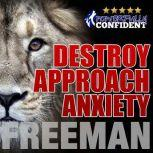 Destroy Approach Anxiety: Being Fearlessly Confident with Women, PUA Freeman