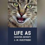 Life as Counter-entropy, J.-M. Kuczynski
