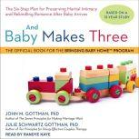 And Baby Makes Three The Six-Step Plan for Preserving Marital Intimacy and Rekindling Romance After Baby Arrives, PhD Gottman