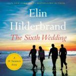 The Sixth Wedding A 28 Summers Story, Elin Hilderbrand