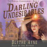 The Darling Undesirables Genetic Engineering in a Post Steampunk World, Blythe Ayne
