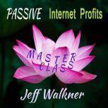 Passive Internet Profits Master Class, Jeff Walkner