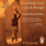 Everybody Loves a Good Drought: Stories from India's Poorest Districts, P Sainath