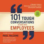101 Tough Conversations to Have with Employees A Manager's Guide to Addressing Performance, Conduct, and Discipline Challenges, Paul Falcone