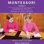 Montessori Today A Comprehensive Approach to Education from Birth to Adulthood, Paula Polk Lillard