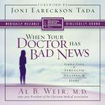 When Your Doctor Has Bad News Simple Steps to Strength, Healing, and Hope, Al B. Weir
