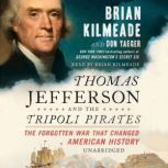 Thomas Jefferson and the Tripoli Pirates The Forgotten War That Changed American History, Brian Kilmeade