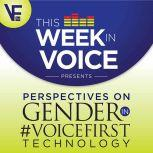 This Week In Voice Presents: Perspectives On Gender In VoiceFirst Technology, Bradley Metrock