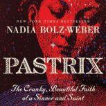 Pastrix The Cranky, Beautiful Faith of a Sinner & Saint, Nadia Bolz-Weber