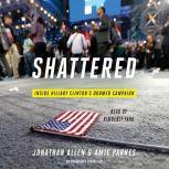 Shattered Inside Hillary Clinton's Doomed Campaign, Jonathan Allen