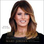 The Art of Her Deal The Untold Story of Melania Trump, Mary Jordan