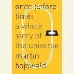 Once Before Time A Whole Story of the Universe, Martin Bojowald