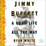Jimmy Buffett A Good Life All the Way, Ryan White