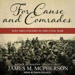 For Cause and Comrades Why Men Fought in the Civil War, James M. McPherson