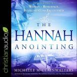 The Hannah Anointing Becoming a Woman of Resilience, Fulfillment, and Fruitfulness, Michelle McClain-Walters