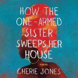 How the One-Armed Sister Sweeps Her House A Novel, Cherie Jones