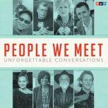 People We Meet: Unforgettable Conversations, NPR