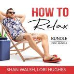 How to Relax Bundle, 2 in 1 Bundle: Relaxation Response, Inner Game of Stress, Shan Walsh