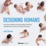 Designing Humans How gene editing can bring back old evils and alter the course of human evolution, Andy Renmei