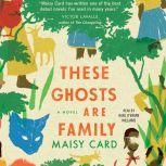These Ghosts are Family A Novel, Maisy Card