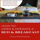 How to Open & Operate a Bed & Breakfast Where You Need to Start, Gerry MacPherson