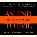 An End to Evil Strategies for Victory in the War on Terror, David Frum