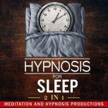 Hypnosis for Sleep 2 in 1 Say No to Worries and Drift into a Deep Slumber, Meditation and Hypnosis Productions