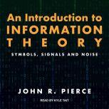 An Introduction to Information Theory Symbols, Signals and Noise, John R. Pierce