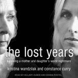 The Lost Years Surviving a Mother and Daughter's Worst Nightmare, Constance Curry