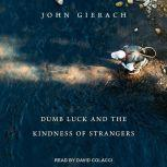 Dumb Luck and the Kindness of Strangers, John Gierach