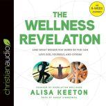 The Wellness Revelation Lose What Weighs You Down So You Can Love God, Yourself, and Others, Alisa Keeton