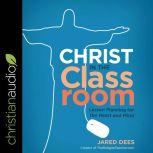 Christ in the Classroom Lesson Planning for the Heart and Mind, Jared Dees