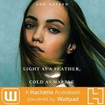 Light as a Feather, Cold as Marble A Hachette Audiobook powered by Wattpad Production, Zoe Aarsen