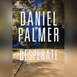 Desperate, Daniel Palmer