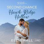 Second Chance in Hawk Ridge Hollow Sweet Small Town Happily Ever After, Ellie Hall