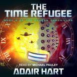 The Time Refugee Book 4 of The Evaran Chronicles, Adair Hart
