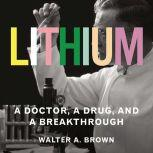 Lithium A Doctor, a Drug, and a Breakthrough, Walter A. Brown