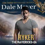 Ryker Book 6: The Mavericks, Dale Mayer