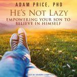 He's Not Lazy Empowering Your Son to Believe In Himself, PhD Price