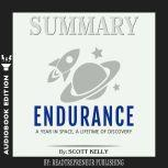 Summary of Endurance: My Year in Space, A Lifetime of Discovery by Scott Kelly, Readtrepreneur Publishing