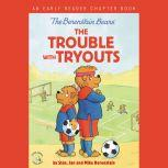 The Berenstain Bears The Trouble with Tryouts An Early Reader Chapter Book, Stan Berenstain