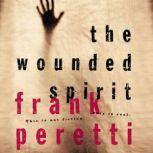 The Wounded Spirit This is Not Fiction, It is Real, Frank E. Peretti