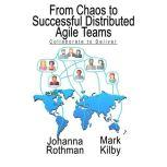 From Chaos to Successful Distributed Agile Teams Collaborate to Deliver, Johanna Rothman
