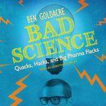 Bad Science Quacks, Hacks, and Big Pharma Flacks, Ben Goldacre