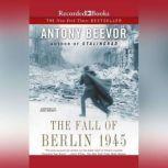The Fall of Berlin 1945, Antony Beevor